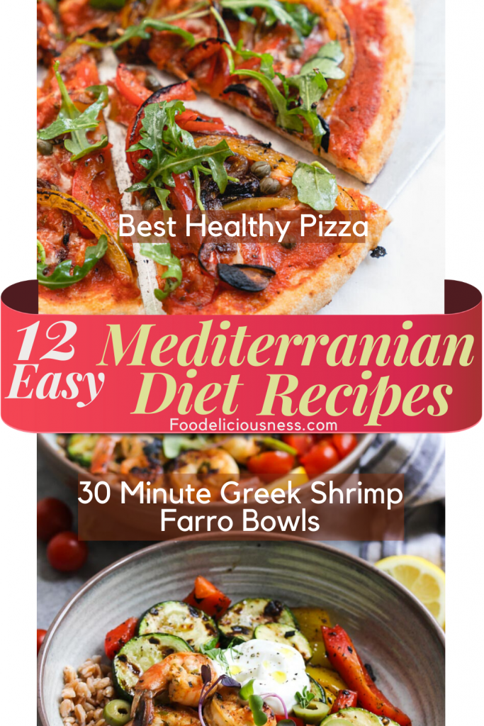 12 Easy Mediterranean Diet Recipes Best Healthy Pizza and 30 Minute Greek Shrimp Farro Bowls