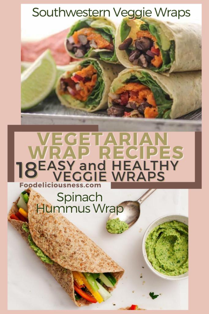 Vegetarian Wrap Recipes Southwestern Veggie Wraps and Spinach Hummus Wraps
