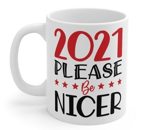 2021 please be nicer coffee mug quotes